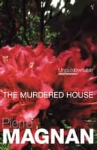 The Murdered House ebook by Pierre Magnan