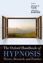 The Oxford Handbook of Hypnosis - Theory, Research, and Practice ebook by Michael R. Nash, Amanda J. Barnier