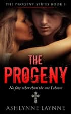 The Progeny - The Progeny Series, #1 ebook by Ashlynne Laynne