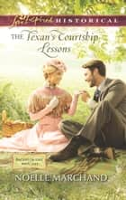 The Texan's Courtship Lessons ebook by Noelle Marchand