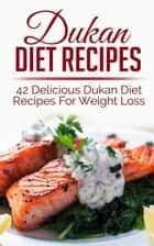 Dukan Diet Recipes: 42 Delicious Dukan Diet Recipes For Weight Loss ebook by Sara Banks