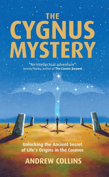 The Cygnus Mystery - Unlocking the Ancient Secret of Life's Origins in the Cosmos ebook by Andrew Collines