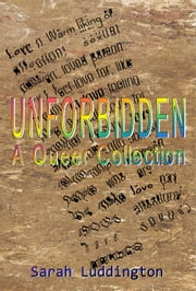 Unforbidden: A Queer Collection ebook by Sarah Luddington
