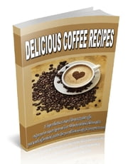 Delicious Coffee Recipes ebook by Anonymous