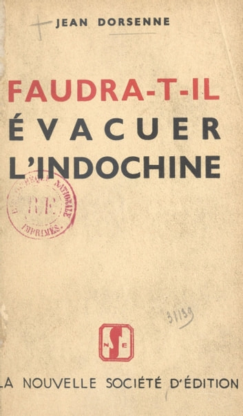 Faudra-t-il évacuer l'Indochine ? ebook by Jean Dorsenne