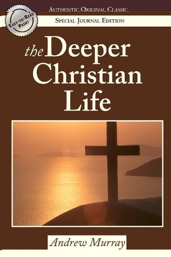 The Deeper Christian Life: (Authentic Original Classic) ebook by Andrew Murray