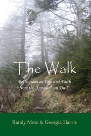 The Walk: Reflections on Life & Faith from the Appalachian Trail ebook by Randy Motz
