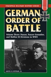 German Order of Battle: Vol. 3, Panzer, Panzer Grenadier, and Waffen SS Divisions in WWII ebook by Samuel W. Mitcham Jr.