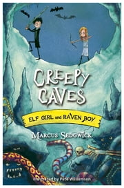 Elf Girl and Raven Boy: Creepy Caves - Book 6 ebook by Marcus Sedgwick