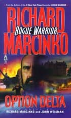 Option Delta - Rogue Warrior ebook by Richard Marcinko, John Weisman