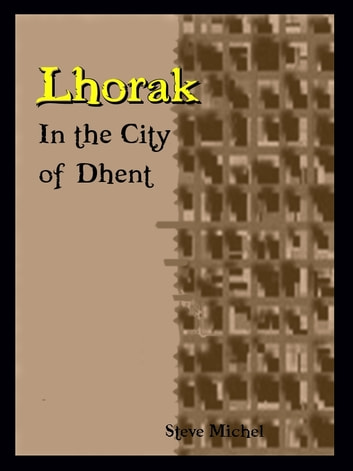 Lhorak: In the City of Dhent - In the City of Dhent ebook by Steve Michel