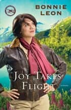Joy Takes Flight (Alaskan Skies Book #3) - A Novel ebook by Bonnie Leon