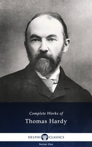 Complete Works of Thomas Hardy (Delphi Classics) ebook by Thomas Hardy, Delphi Classics