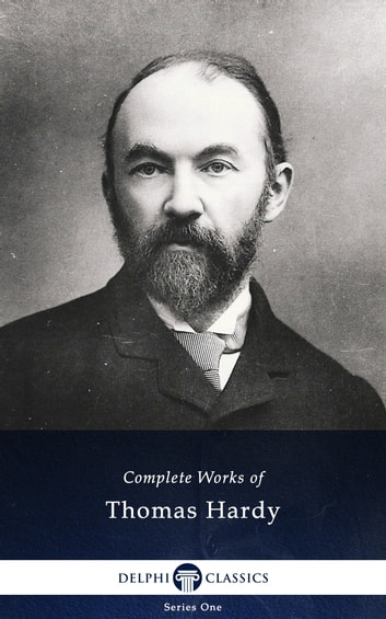 Complete Works of Thomas Hardy (Delphi Classics) ebook by Thomas Hardy,Delphi Classics