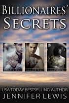 Billionaires' Secrets Boxed Set: The Complete Series Books 1-3 ebook by Jennifer Lewis