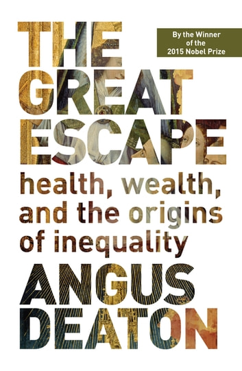 The Great Escape - Health, Wealth, and the Origins of Inequality ebook by Angus Deaton