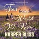 Far From the World We Know audiobook by Harper Bliss