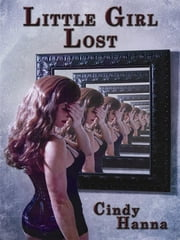 Little Girl Lost: Little Girl Lost Trilogy Volume 1 ebook by Cindy Hanna