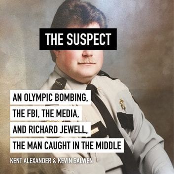 The Suspect - An Olympic Bombing, the FBI, the Media, and Richard Jewell, the Man Caught in the Middle audiobook by Kent Alexander,Kevin Salwen