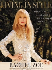 Living in Style - Inspiration and Advice for Everyday Glamour ebook by Rachel Zoe,Diane von Furstenberg