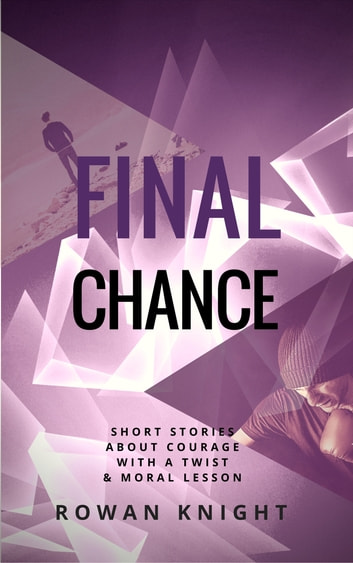 Final Chance: Short Stories About Courage With a Twist & Moral