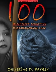 100 Bigfoot Nights: The Paranormal Link ebook by Christine D. Parker