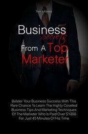 Business Secrets From A Top Marketer