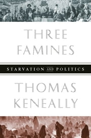 Three Famines - Starvation and Politics ebook by Thomas Keneally