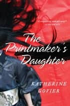 The Printmaker's Daughter - A Novel ebook by Katherine Govier