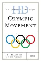 Historical Dictionary of the Olympic Movement ebook by Bill Mallon, Jeroen Heijmans