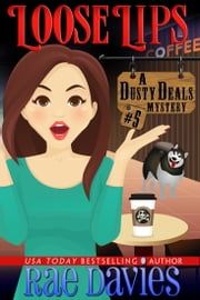 Loose Lips - Dusty Deals Mystery Series: Book 5 ebook by Rae Davies,Lori Devoti