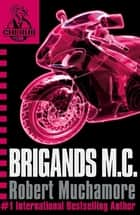 CHERUB: Brigands M.C. - Book 11 ebook by Robert Muchamore