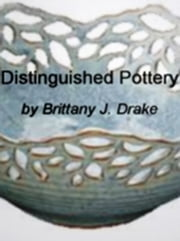 Distinguished Pottery ebook by Brittany J. Drake