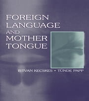 Foreign Language and Mother Tongue ebook by Istvan Kecskes,Tnde Papp