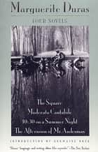 Four Novels - The Square, Moderato Cantabile, 10:30 on a Summer Night, The Afternoon of Mr. Andesmas ebook by Marguerite Duras, Germaine Brée, Richard Seaver