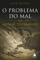 O problema do mal no Antigo Testamento ebook by Luiz A. Sayão