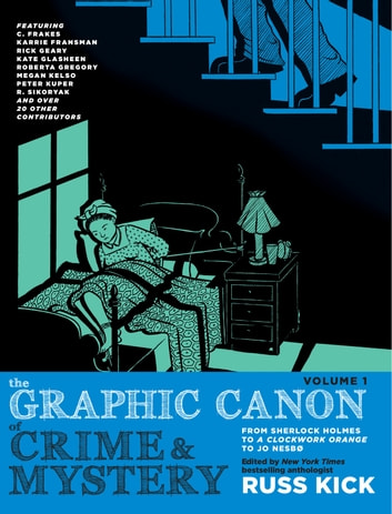 The Graphic Canon of Crime and Mystery, Vol. 1 - From Sherlock Holmes to A Clockwork Orange to Jo Nesbø ebook by