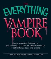 The Everything Vampire Book: From Vlad the Impaler to the vampire Lestat - a history of vampires in Literature, Film, and Legend ebook by Barb Karg,Arjean Spaite