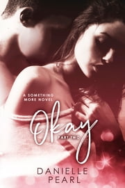 OKAY, Something More #2 (Normal Book 2) ebook by Danielle Pearl