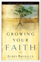 Growing Your Faith ebook by Jerry Bridges