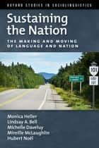 Sustaining the Nation: The Making and Moving of Language and Nation ebook by Monica Heller,Lindsay A. Bell,Michelle Daveluy,McLaughlin,Hubert Noel