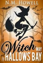 Witch Way to Hallows' Bay ebook by N.M. Howell