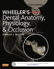Wheeler's Dental Anatomy, Physiology and Occlusion ebook by Stanley J. Nelson