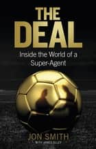 The Deal - Inside the World of a Super-Agent ebook by Jon Smith