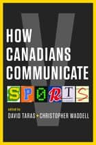 How Canadians Communicate V ebook by David Taras,Christopher Waddell