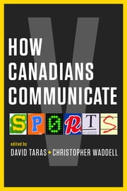 How Canadians Communicate V - Sports ebook by David Taras,Christopher Waddell