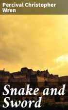 Snake and Sword - A Novel ebook by Percival Christopher Wren