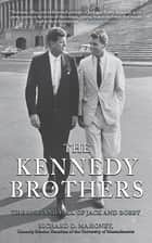 The Kennedy Brothers ebook by Richard D. Mahoney