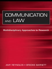 Communication and Law - Multidisciplinary Approaches to Research ebook by Amy Reynolds, Brooke Barnett