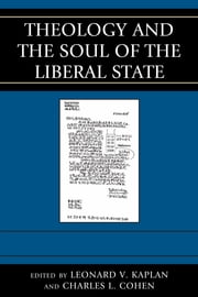 Theology and the Soul of the Liberal State ebook by Leonard V. Kaplan,Charles L. Cohen,Ann Althouse,Charles Cohen,John D. Dunne,Arnold M. Eisen,Lenn E. Goodman,Ayesha Jalal,Leonard Kaplan,Elizabeth Mensch,John Milbank,David Novak,Carl J. Rasmussen,Aviezer Ravitzky,Lobsang Sangay,David A. Skeel Jr.,Nicholas Wolterstorff,Regina M. Schwartz